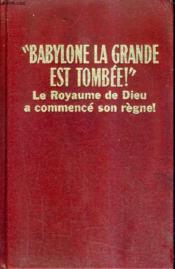 Babylone La Grande Est Tombee Le Royaume De Dieu A Commence Son Regne. - Couverture - Format classique