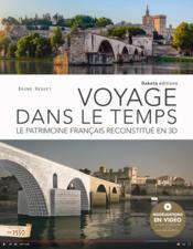 Voyage dans le temps ; le patrimoine français reconstitué en 3D - Couverture - Format classique