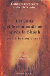 Les juifs et le communisme après la Shoah ; une illusion trahie - Couverture - Format classique