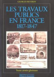 Les travaux publics en france 1817-1847 trente annee glorieuse - Couverture - Format classique