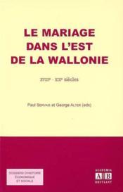 Mariage Dans L'Est De La Wallonie Xviiie Xixe Siecles - Couverture - Format classique