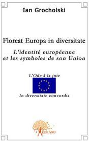 Floreat europa in diversitate ; l'identité europeenne et le symbole de son union - Couverture - Format classique