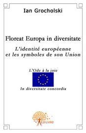 Floreat europa in diversitate ; l'identité europeenne et le symbole de son union - Intérieur - Format classique