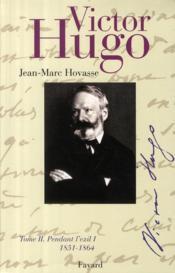 Victor Hugo t.2 ; pendant l'exil t.1 1851-1864 - Couverture - Format classique