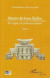 Histoire du Fouta-Djallon t.1 ; des origines à la pénétration coloniale - Couverture - Format classique