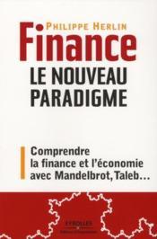 Finance : le nouveau paradigme ; comprendre la finance et l'économie avec Mandelbrot, Taleb,... - Couverture - Format classique
