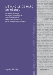 L'évangile de Marc en hébreu ; étude de la langue et enjeux théologiques des traductions de Franz Delitzsch (1877) et de Joseph Atzmon (1976) - Couverture - Format classique
