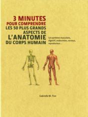 3 MINUTES POUR COMPRENDRE ; les 50 plus grands aspects de l'anatomie du corps humain ; les systèmes musculaire, digestif, endocrinien, nerveux, reproducteur... - Couverture - Format classique