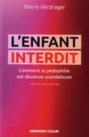 L'enfant interdit ; comment la pédophilie est devenue scandaleuse - Couverture - Format classique