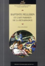 Baptiste Pellerin et l'art parisien de la Renaissance - Couverture - Format classique