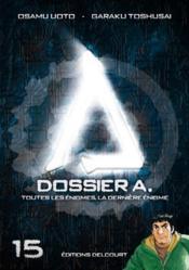 Dossier A. t.15 ; toutes les enigmes, la dernière énigme - Couverture - Format classique