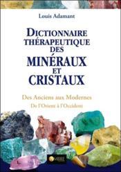 Dictionnaire thérapeutique des minéraux et cristaux ; des anciens aux modernes ; de l'Orient à l'Occident - Couverture - Format classique