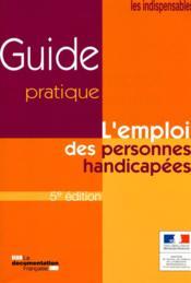L'emploi des personnes handicapées ; guide pratique (5e. édition) - Couverture - Format classique