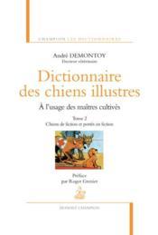 Dictionnaire des chiens illustres, à l'usage des maîtres cultivés t.2 ; chiens de fiction et portés en fiction - Couverture - Format classique