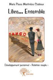 Libre... ensemble ; tango mon amour - Couverture - Format classique