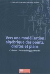 Vers une modélisation algébrique des points, droites et plans - Couverture - Format classique