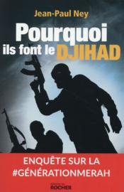 Pourquoi ils font le djihad ; enquête sur la génération Merah - Couverture - Format classique