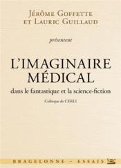 Colloque de CERLI ; l'imaginaire médical dans le fantastique et la science-fiction - Couverture - Format classique