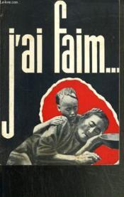 J'Ai Faim - Une Vieille Ennemie De L'Homme - Les Pays De La Faim - Couverture - Format classique