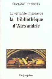 La véritable histoire de la bibliothèque d'Alexandrie - Couverture - Format classique