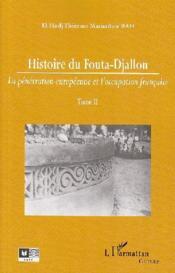 Histoire du Fouta-Djallon t.2 ; la pénétration européenne et l'occupation française - Couverture - Format classique