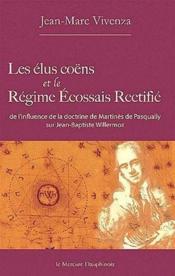 Les élus coêns et le régime écossais rectifié ; de l'influence de la doctrine de Martinès de Pasqually sur Jean-Baptiste Willermoz - Couverture - Format classique
