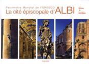 La cité épiscopale d'Albi ; patrimoine mondial de l'unesco - Couverture - Format classique