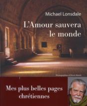 telecharger L'amour sauvera le monde – mes plus belles pages chretiennes livre PDF/ePUB en ligne gratuit