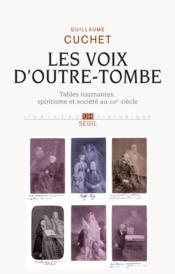 Voix d'outre-tombe ; tables tournantes, spiritisme et société au XIX siècle - Couverture - Format classique
