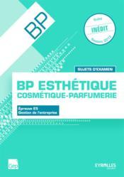 Épreuve E5 ; gestion de l'entreprise ; BP esthétique, cosmétique, parfumerie ; sujets d'examen ; pochette de l'élève - Couverture - Format classique