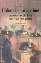 L'éducation par le crime ; la presse et les faits divers dans l'entre-deux guerres - Couverture - Format classique