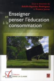 Enseigner et penser l'education a la consommation - Couverture - Format classique