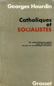 Catholiques Et Socialites. Un Rapprochement Capital Pour Les Chretiens Et Pour La Vie Politique Francaise. - Couverture - Format classique