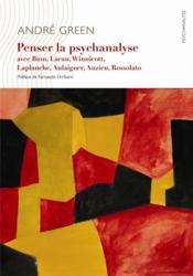 Penser la psychanalyse contemporaine avec Bion, Lacan, Winnicott, Laplanche, Aulagnier, Anzieu, Rosolato - Couverture - Format classique