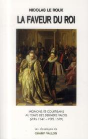 La faveur du roi ; mignons et sourtisans au temps des derniers Valois (vers 1547-vers 1589) - Couverture - Format classique