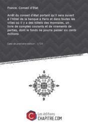Arrêt du conseil d'état portant qu'il sera ouvert à l'Hôtel de la banque à Paris et dans toutes les villes où il y a des hôtels des monnaies, un livre de comptes courants et de virements de parties, dont le fonds ne pourra passer six cents millions [Edition de 1720] - Couverture - Format classique