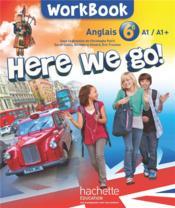HERE WE GO ! ; anglais ; 6ème ; workbook (édition 2014) - Couverture - Format classique
