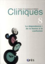 REVUE CLINIQUES N.8 ; la dépendance : de la fusion à la confusion - Couverture - Format classique