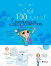 Le défi des 100 jours ! ; cahier d'exercices pour une vie extraordinaire - Couverture - Format classique