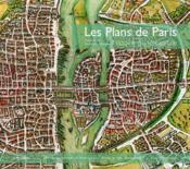 Les plans de Paris ; histoire d'une capitale - Couverture - Format classique