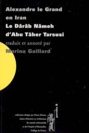 Alexandre Le Grand En Iran Le Darab Nameh D'Abu Taher Tarsusi Traduit Et Annote Par Marina Gaillard - Couverture - Format classique