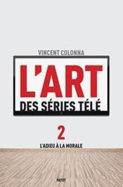 L'art des séries télé t.2 ; l'adieu à la morale - Couverture - Format classique