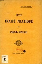 Petit Traite Pratique Des Indulgences - Couverture - Format classique