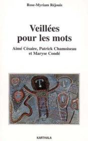 Veillees Pour Les Mots. Aime Cesaire, Patrick Chamoiseau Et Maryse Conde - Couverture - Format classique