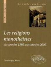 Les religions monothéistes des années 1880 aux années 2000 - Couverture - Format classique