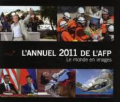 L'annuel 2011 de l'AFP ; le monde en images - Couverture - Format classique