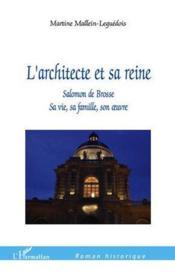L'architecte et sa reine ; Salomon de Brosse ; sa vie, sa famille, son oeuvre - Couverture - Format classique