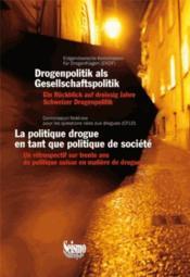 La politique drogue en tant que politique de société ; un rétrospectif sur trente ans de politique suisse en matière de drogues - Couverture - Format classique