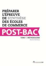 Préparer l'épreuve de synthèse des écoles de commerce post-bac t.1 ; méthodologie - Couverture - Format classique