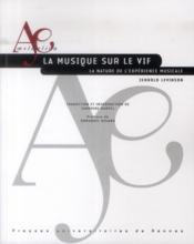 La musique sur le vif ; la nature de l'expérience musicale - Couverture - Format classique